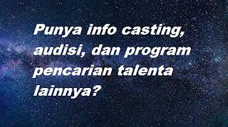 punya info casting audisi dan ajang pencarian bakat?kabarkan kami