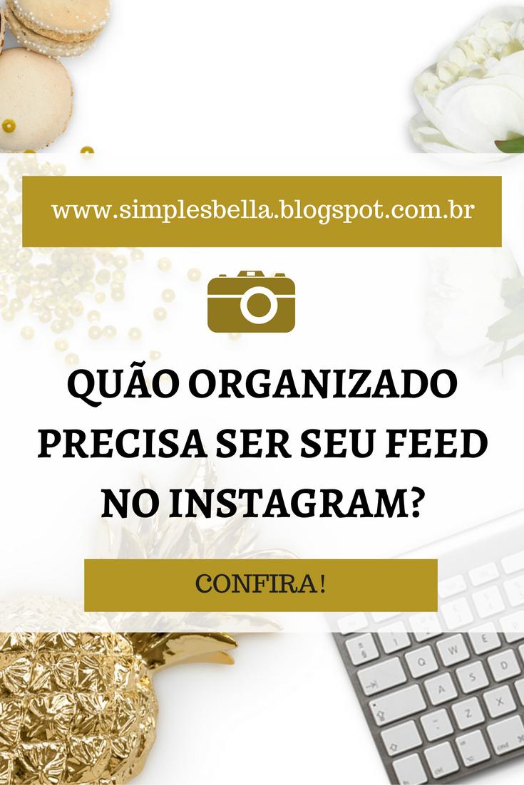 Como ter um feed organizado no Instagram, Como organizar o feed no Instagram.
