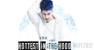 Hottest In The Hood Song Lyrics | VRK