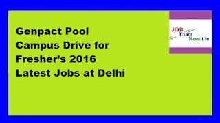 Genpact Pool Campus Drive for Fresher's 2016 Latest Jobs at Delhi