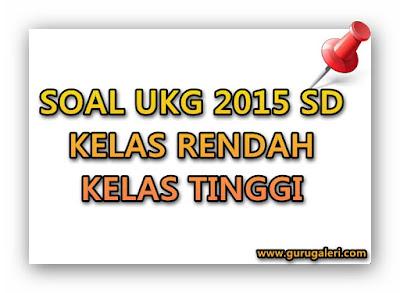 Soal Latihan UKG 2015 SD Kelas Tinggi & Kelas Rendah