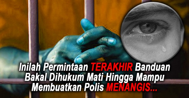 INILAH Permintaan TERAKHIR Banduan Bakal Dihukum Mati Hingga Mampu Membuatkan Polis MENANGIS...