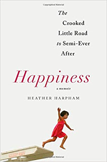 Book Review - Happiness: A Memoir: The Crooked Little Road to Semi-Ever After, by Heather Harpham