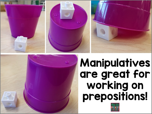 Use manipulative to teach receptive and expressive understanding of prepositions.