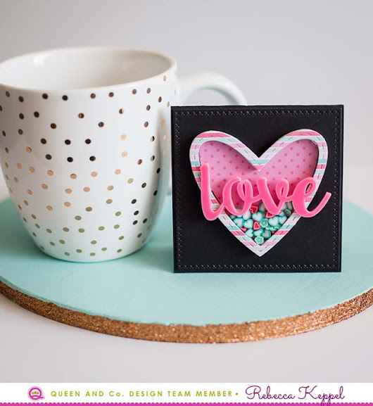 Love Shaker Card - Queen and Co Heart Throb Kit!