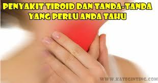 http://www.kateginting.com/2017/05/Penyakit-Tiroid-Dan-Tanda-Tanda-Yang-Perlu-Anda-Tahu.html