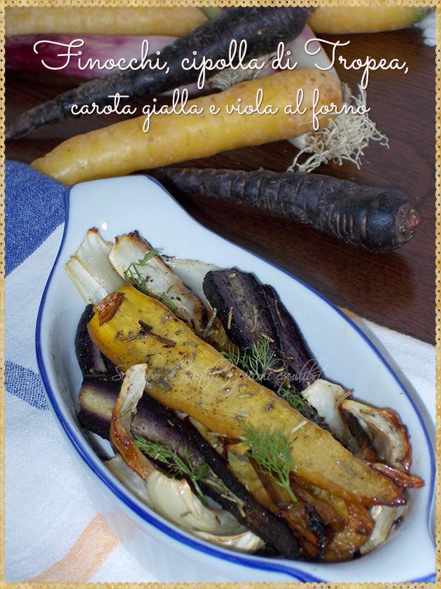 Finocchi, cipolla di Tropea, carota gialla e viola al forno
