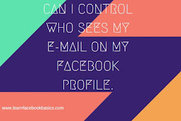 Can i control who sees my E-mail on my Facebook profile.