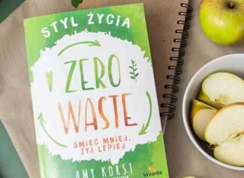 """""""Styl życia Zero Waste. Śmieć mniej, żyj lepiej"""" - recenzja książki i moje patenty"""