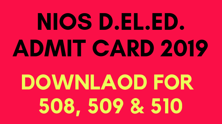Nios Admit Card 2019 Download for Deled 508 509/510