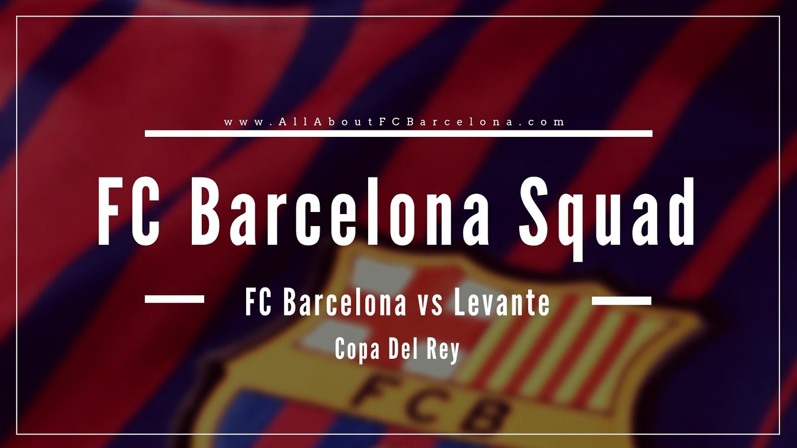 FC Barcelona Squad announced for Copa Del Rey Match against Levante