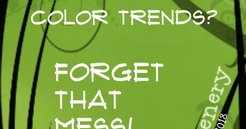 Color Trends? Forget That Mess!