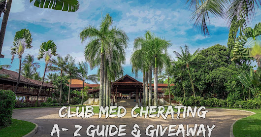 Club Med Cherating Review : A-Z Guide + Free Holiday Giveaway!