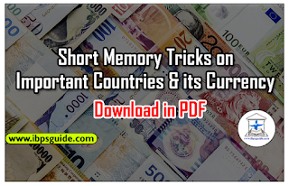 Short Memory Tricks on List of Important Countries & its Currency: Useful for BOB PO / NIACL Assistant / SBI PO Mains 2017 – Download in PDF