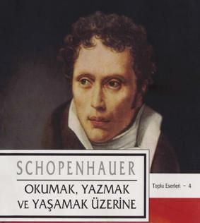 Arthur Schopenhauer – 04 – Okumak, Yazmak ve Yaşamak Üzerine