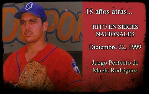 Este diciembre 22, hace ya 18 años Maels lanzó, sin dudas, uno de los partidos más grandes en la historia del béisbol cubano desde 1962: El único Juego Perfecto en las 57 Series Nacionales.