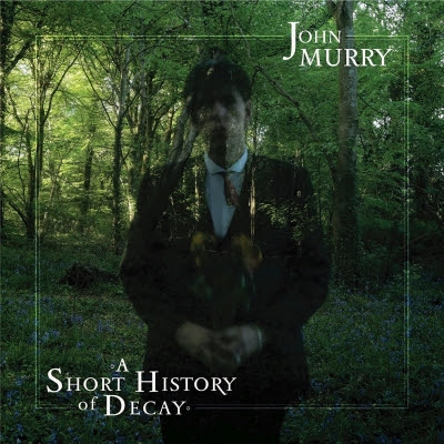 JOHN MURRY - A Short Story of Decay (2017)