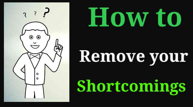 How to remove your shortcomings