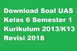 Download Soal UAS Kelas 6 Semester 1 Kurikulum 2013/K13 Revisi 2018