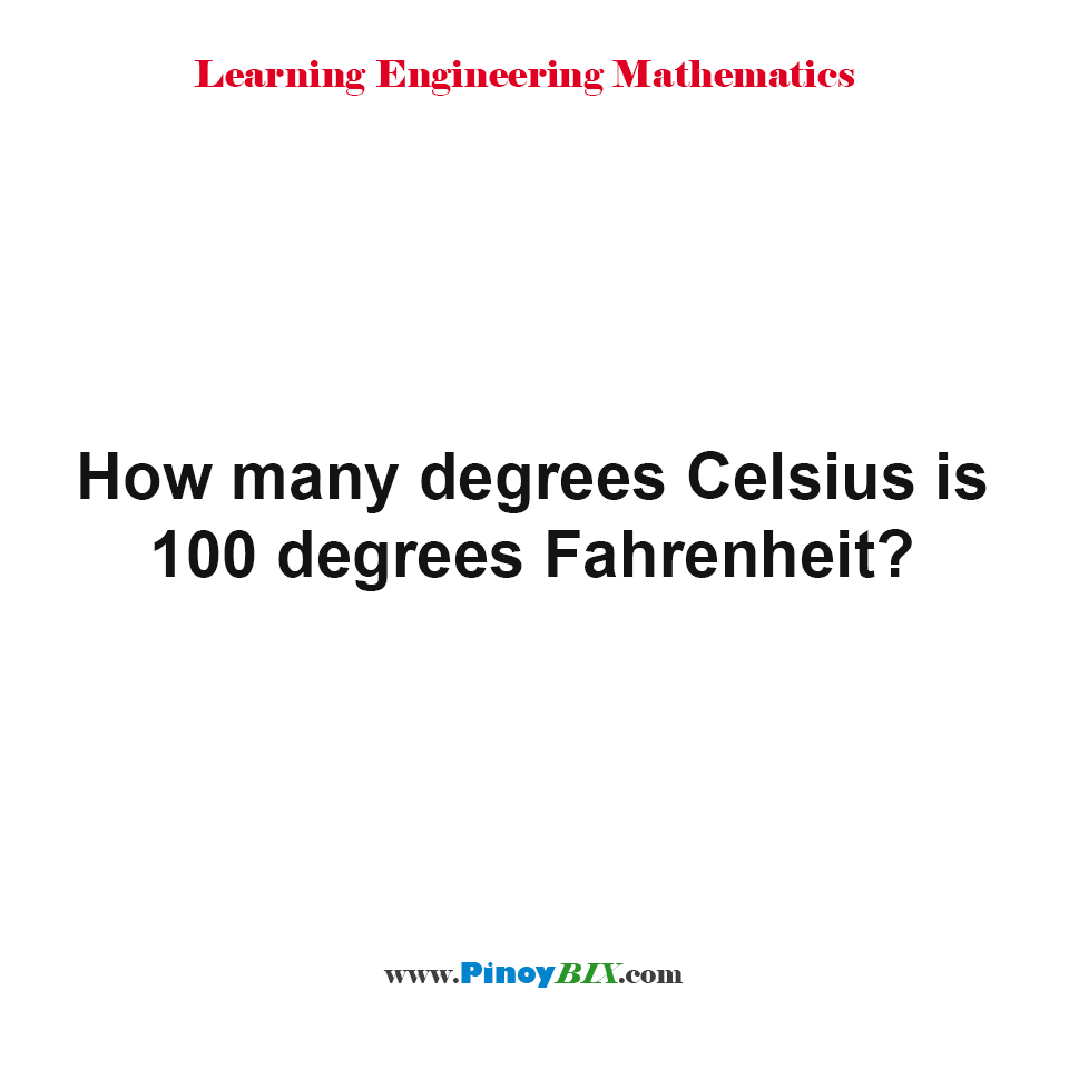 How many degrees Celsius is 100 degrees Fahrenheit?
