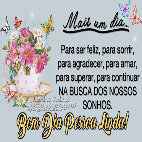 Mais um dia...  Para ser feliz, para sorrir,  para agradecer, para amar,  para superar, para continuar  NA BUSCA DOS NOSSOS SONHOS.  Bom Dia Pessoa Linda!