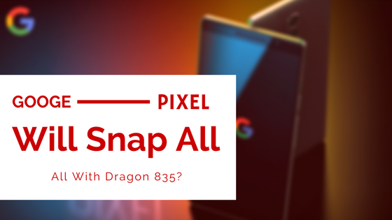 Google next gen pixel with dragon 835 | Google Pixel 2
