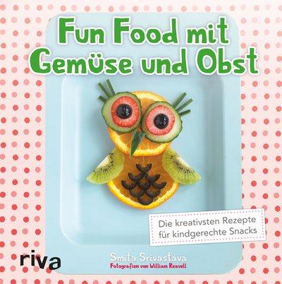 """Fun Food - leckere Ideen mit Obst, Gemüse und Brot (Gastbeitrag). Anna stellt das Buch """"Fun Food mit Obst und Gemüse"""" von Smita Srivastava aus dem riva Verlag vor."""