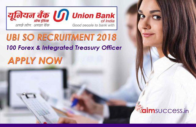 Union Bank of India SO Recruitment 2018 100 Forex & Integrated Treasury Officer Vacancies