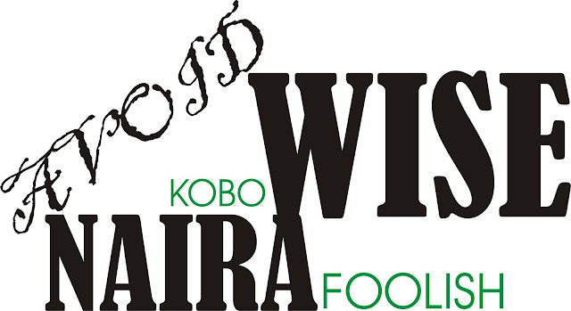 Avoid kobo wise and Naira foolish
