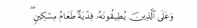 Dan wajib bagi orang-orang yang berat menjalankannya (jika mereka tidak berpuasa) membayar fidyah, (yaitu): memberi makan seorang miskin