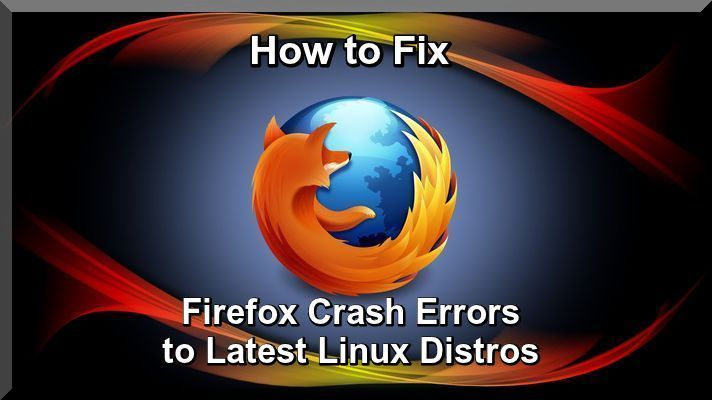 How to Fix Firefox Crash Errors to Latest Linux Distros