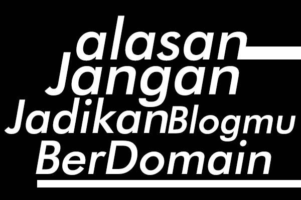 jangan jadikan blogmu berdomain