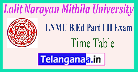 LNMU Lalit Narayan Mithila University B.Ed Part 1st 2nd Exam Time Table 2018