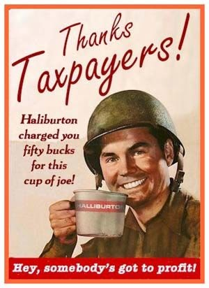 Thanks Taxpayers! Haliburton charged you fifty bucks for this cup of joe! Dick Cheney's companies made $39,500,000,000 on taxpayer money in a war that has killed over 1.5 million people and was started on a purposeful, calculated lie. marchmatron.com