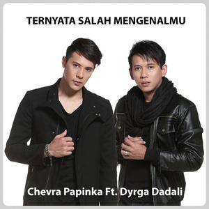 Chevra Papinka - Ternyata Salah Mengenalmu (Feat. Dyrga Dadali)