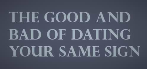 The Good and Bad of Dating Your Same Sign