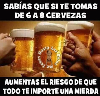 Sabías que si te tomas de 6 a 8 cervezas  aumentas el riesgo de que todo te importe una mierda ?