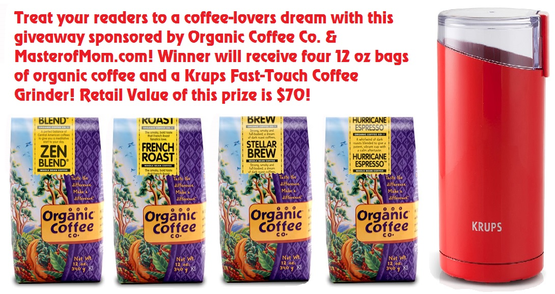 Treat your readers to a coffee-lover's dream with this giveaway sponsored by Organic Coffee Co. & MasterofMom.com! Winner will receive four 12 oz bags of organic coffee and a Krups Fast-Touch Coffee Grinder! Retail value of this prize is $70!