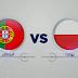 مباراة البرتغال وبولندا اليوم والقناة الناقلة بى أن ماكس HD1