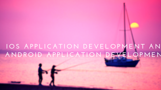IOS Application Development and Android Application Development