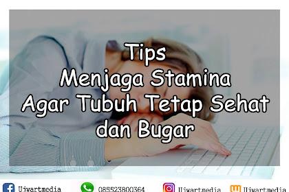 Tips Menjaga Stamina Agar Tubuh Tetap Sehat dan Bugar