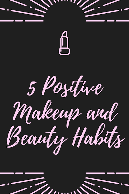 5 Positive Makeup and Beauty Habits