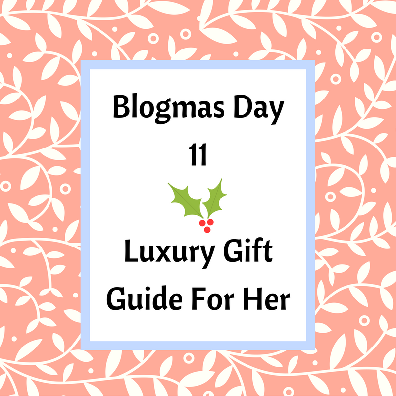 F b l savvy blogmas day 11 luxury gift guide for her for Luxury gifts for her