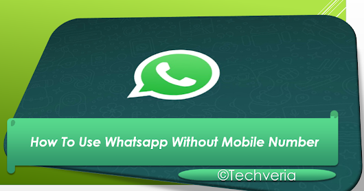 How To Use Whatsapp Without Mobile/phone Number {Trick}