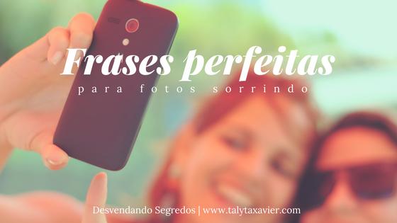 Top 10 Frases Perfeitas Para Fotos Sorrindo Desvendando