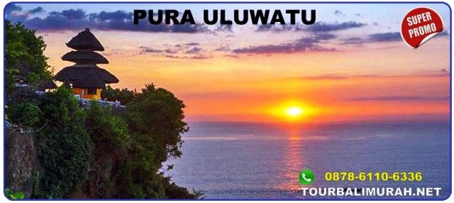 PURA ULUWATU,ULUWATU TOUR, TOUR BALI MURAH