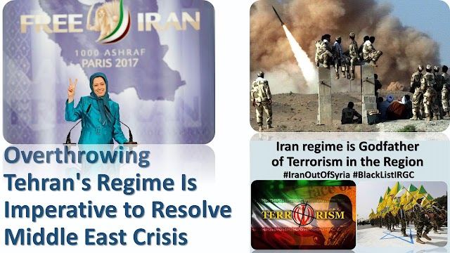 Overthrowing Tehran's Regime Is Imperative to Resolve Middle East Crisis