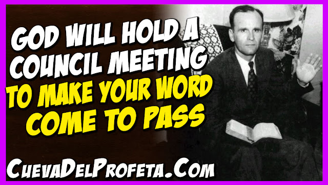 God will hold a council meeting to make your Word come to pass - William Marrion Branham Quotes