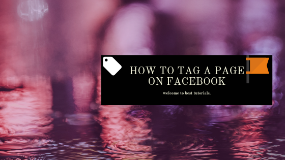 How To Tag Your Page On Facebook<br/>
