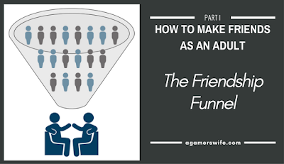 How to Make Friends as an Adult, Part 1 - The Friendship Funnel